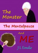 The Monster, The Mentalpause, and ME (Molly and The Mentalpause Book 1) by J L Emslie