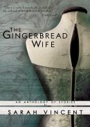 The Gingerbread Wife by Sarah Vincent
