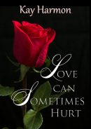 Love Can Sometimes Hurt by Kay Harmon