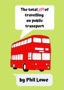 The Total Joy of Travelling on Public Transport by Phil Lowe
